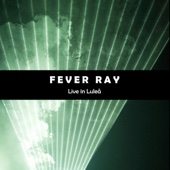 Live In Luleå - Fever Ray