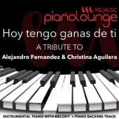 Piano Lounge: Hoy Tengo Ganas de Ti (Piano Karaoke Version) [A Tribute to Alejandro Fernandez & Christina Aguilera]