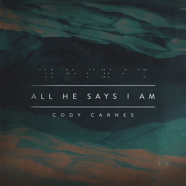All He Says I Am by Cody Carnes