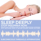 Sleep Deeply: Stop Insomnia Now Brain Mind Affirmations & Guided Meditation Hypnosis with Relaxing Music & Nature Sounds Awake or Sleep