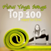 Flow Yoga Songs - Top 100 Songs Meditation with Breathing for Inner Peace, Stress Relief & Relaxation