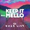 Keep It Mello (feat. Omar LinX)
