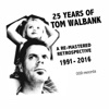 25 Years of Tom Walbank (A Re- Mastered Retrospective) [1991-2016]