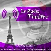 Le Radio Théâtre, Maurice Leblanc: Les aventures d'Arsène Lupin,