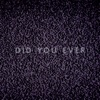 Did You Ever - Single