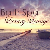 Bath Spa Luxury Lounge – Easy Listening Ambient Chill Out for Luxury Spa, Chill Songs for Massage & Spa