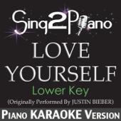 Love Yourself (Lower Key) [Originally Performed by Justin Bieber] [Piano Karaoke Version]