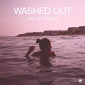 Life of Leisure - EP - Washed Out