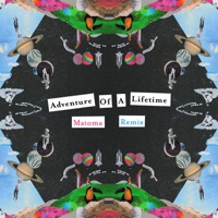 Adventure of a Lifetime (Matoma Remix) - Single - Coldplay