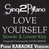 Love Yourself (Slower & Lower Key) [Originally Performed by Justin Bieber] [Piano Karaoke Version]