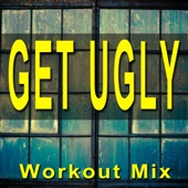 Get Ugly (Extended Workout Mix)