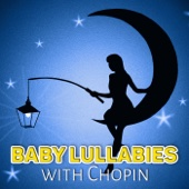 Baby Lullabies with Chopin – Classical Bedtime Music for Children and Kids, Sleeping and Dreaming with Chopin Music