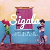 Say You Do (feat. Imani & DJ Fresh) [Radio Edit] - Sigala