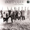 Dostiyaan (A Tribute To Friendship)