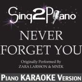 Never Forget You (Originally Performed by Zara Larsson & Mnek) [Piano Karaoke Version]