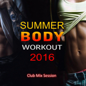 Summer Body Workout 2016, Club Mix Session (Non-Stop Fitness & Workout)