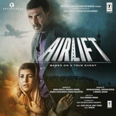 Airlift (Original Motion Picture Soundtrack) - EP - Ankit Tiwari & Amaal Mallik