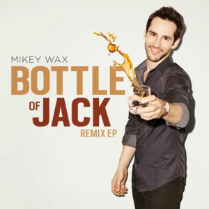 Mikey Wax - Bottle of Jack