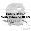 Future Music With Future VOICES
