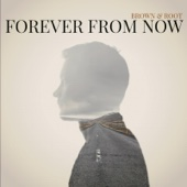 Forever from Now - Brown & Root