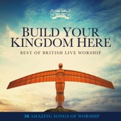 Build Your Kingdom Here: Best of British Live Worship