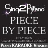Piece by Piece (Idol Version) [Originally Performed by Kelly Clarkson] [Piano Karaoke Version] [Live]