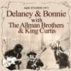 A&R Studios 1971 (Live) [feat. The Allman Brothers & King Curtis], Delaney & Bonnie