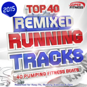 Top 40 Running Tracks 2015 - Remixed - 40 Pumping Fitness Beats - Reworked for Keep Fit, Running, Exercise & Gym