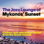 The Jazz Lounge of Mykonos' Sunset (Chillout Jazz and Bossa Sound from the Greek Islands)