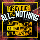 ALL or NOTHING feat.CHEHON, HISATOMI, NATURAL WEAPON, APOLLO, DIZZLE, RAY