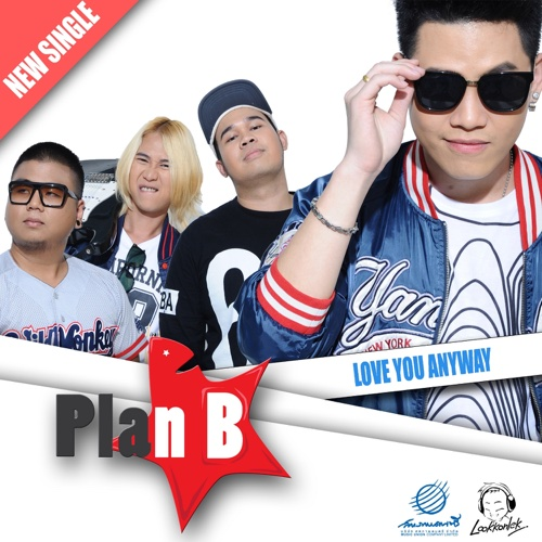 New Single Plan B - Love you anyway (Feat.Stasha & Peter Songthai) 320Kbps