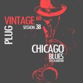Vintage Plug 60: Session 38 - Chicago Blues