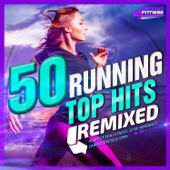50 Running Top Hits Remixed - Perfect for Fitness, Gym, Aerobics, Cardio, Cycle & Spin