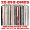 20 Big Ones the Greatest Hits Collection 1960 - 1980