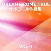 Dreams Come True Sakuhinshu, Vol. 1 (Orgel Music)