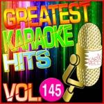 Greatest Karaoke Hits, Vol. 145 (Karaoke Version)