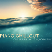 Piano Chillout – Best Chillout Relax Piano Songs Collection & Piano Lounge Music with Chill Sound