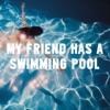 My Friend Has a Swimming Pool - Single