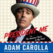 Adam Carolla - President Me: The America That's in My Head  artwork
