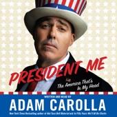 Adam Carolla - President Me: The America That's in My Head  artwork