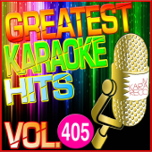 Greatest Karaoke Hits, Vol. 405 (Karaoke Version)
