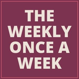 The Weekly Once-a-Week