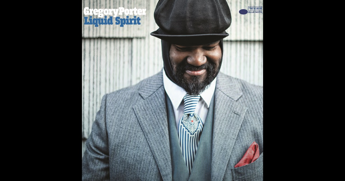 Liquid spirit by gregory porter on apple music - Gregory porter liquid spirit album download ...