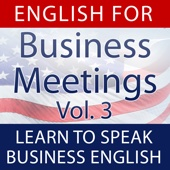 English for Business Meetings (Learn to Speak Business English), Vol. 3