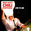 Live to Air (Live), Red Hot Chili Peppers