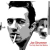 The Only Band That Matters (Interview), Joe Strummer
