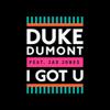 Duke Dumont - I Got U (feat. Jax Jones) artwork