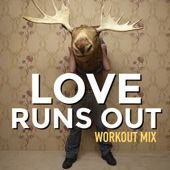 Love Runs Out (Workout Mix)