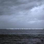 E A Terra Nunca Me Pareceu Tão Distante (EP)