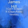 James Hill - I Cant Believe It  Radio Edit